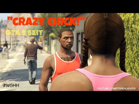 "GTA5 SKIT ""The Crazy Chick"" Pt1 (Read description)"