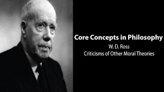 Philosophy Core Concepts: W.D. Ross, Criticisms Of Other Moral Theories