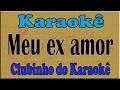 Karaokê Meu ex amor - Amado Batista