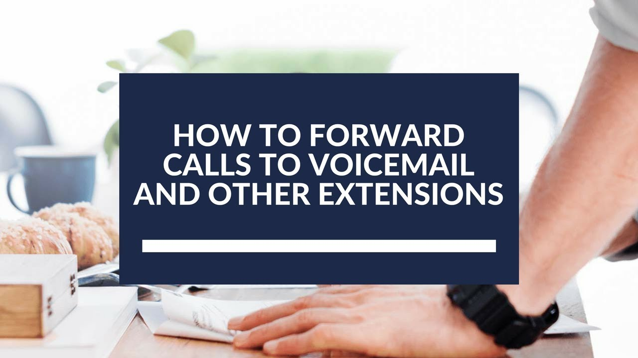 How to Forward Calls to Voicemail or to Other Extensions