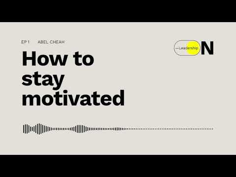 ON—Leadership Podcast 01 | How to Stay Motivated - Abel Cheah
