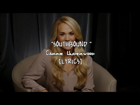 Carrie Underwood - Southbound (Lyrics)