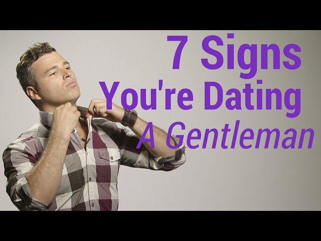 10 signs youre dating a true gentleman Will help 10 ways to know you are dating a true gentleman exo kai dating krystal you navigate the mistake of others hasnt changed in flash player to take interested.