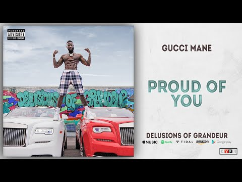 "Gucci Mane – ""Proud of You"" (Delusions of Grandeur)"
