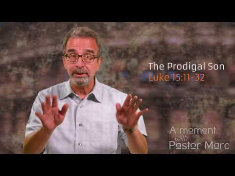 "A Moment with Pastor Marc #57<br /><strong>""The Prodigal Son""</strong>"