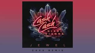 Cash Cash - Jewel (feat. Nikki Vianna) [ZAXX Remix]