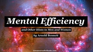 MENTAL EFFICIENCY and Other Hints to Men and Women by Arnold Bennett - FULL AudioBook