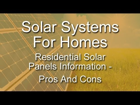 Solar Systems For Homes – Residential Solar Panels Information – Pros And Cons