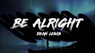 Video Dean Lewis - Be Alright (Lyrics) MP3, 3GP, MP4, WEBM, AVI, FLV Januari 2019