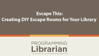 Escape This: Creating DIY Escape Rooms for Your Library