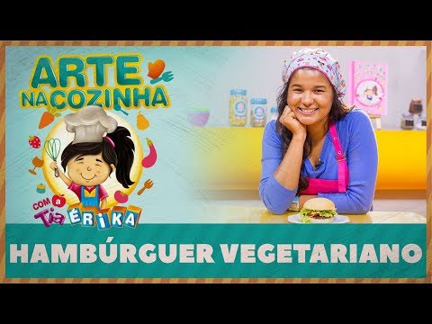 HAMBÚRGUER VEGETARIANO | Arte na cozinha com a Tia Érika