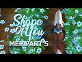 Shape Of You Mep part 5 [For Fluffy Anny]