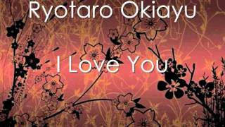 Ryotaro Okiayu - I Love You