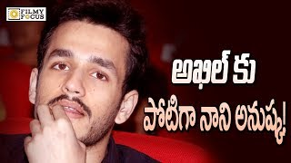 Akhil Second Movie Facing Problem With Nani and Anushka