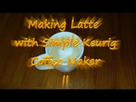 Making Latte with Simple Keurig Coffee Maker