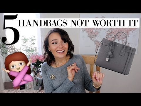 5 HANDBAGS NOT WORTH BUYING OR INVESTING IN