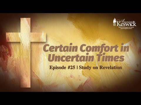 Certain Comfort in Uncertain Times - Episode #25 | Study on Revelation