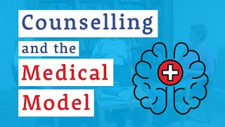 Counselling and the Medical Model