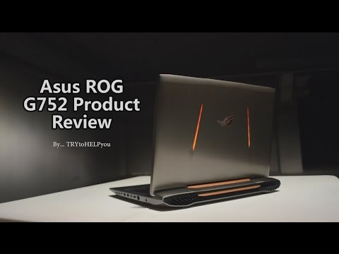 ASUS ROG G752 Gaming / Editing Laptop Review