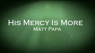 His Mercy Is More - Matt Papa
