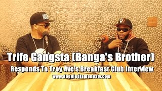 Video Trife Gangsta (Banga's Brother) Responds To Troy Ave's Breakfast Club Interview MP3, 3GP, MP4, WEBM, AVI, FLV Desember 2018