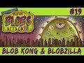 Mutant Blobs Attack 19 Blob Kong Blobzilla