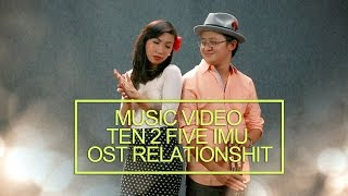 Nonton TEN 2 FIVE IMU OST RELATIONSHIT ( Music Video ) Film Subtitle Indonesia Streaming Movie Download
