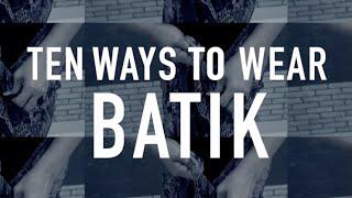 10 Cara Kenakan Kain Batik Agar Tak Membosankan