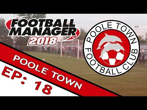 FOOTBALL MANAGER 2018: Poole Town | Part 18 | Love/Hate Relationship