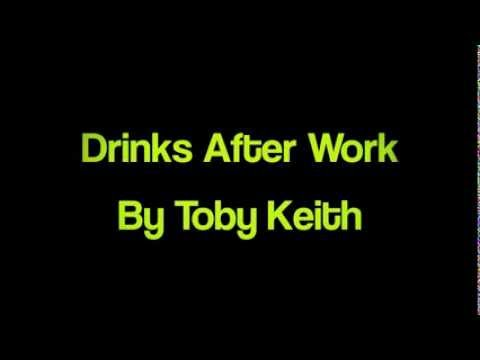 after work - Song - Drinks After Work Artist - Toby Keith Album - Drinks After Work Drink A Beer ( Luke Bryan ) - https://www.youtube.com/watch?v=RpUqdusWQF4 Thats My Kin...