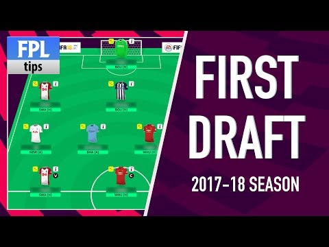 FIRST DRAFT TEAM | Initial Picks for the 2017/18 Season | Fantasy Premier League