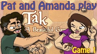 Pat and Amanda Play Tak: Game 1