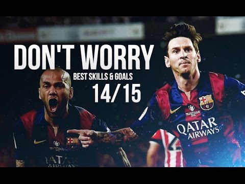Lionel Messi 2014/2015 - Don't Worry™ Madcon feat. Ray Dalton | Best Skills & Goals | HD