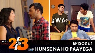 Video Dice Media | 2by3 | Web Series | S01E01 - Humse Na Ho Paayega MP3, 3GP, MP4, WEBM, AVI, FLV Oktober 2017