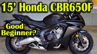 9. 2015 Honda CBR650F - 600RR or 650F? Beginner Motorcycle?