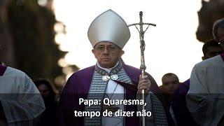 Papa Francisco: Quaresma, tempo de dizer não à indiferença
