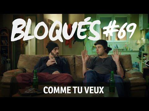 Bloqués #69 - Comme tu veux