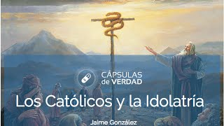 Los Católicos y la Idolatría