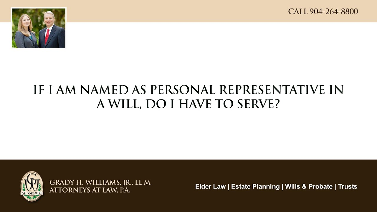 Video - If I am named as personal representative in a will, do I have to serve?