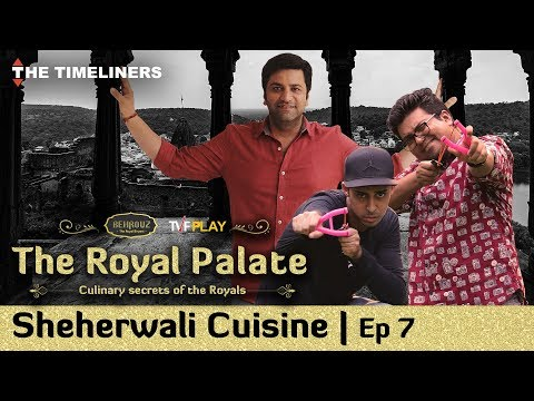 The Royal Palate | Ep 7 | Sheherwali Cuisine Feat. Chef Kunal Kapur & The Jordindian | Season Finale