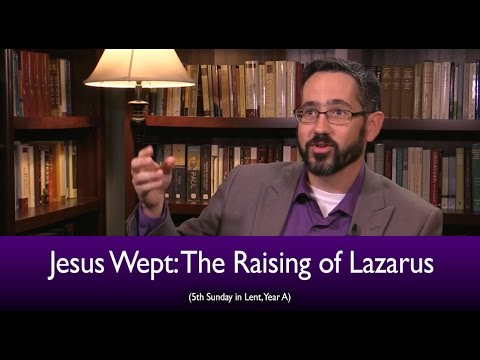 Jesus Wept: The Raising Of Lazarus (the Mass Readings Explained Excerpt)