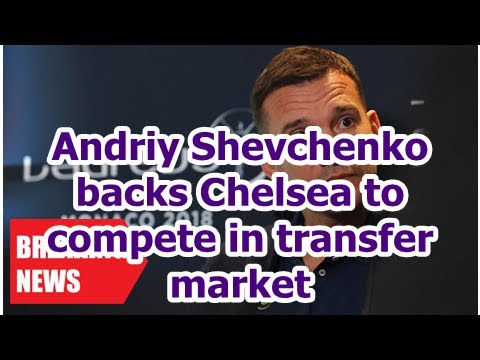 Breaking News - Andriy Shevchenko to Chelsea stars to compete in the transfer market