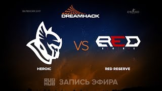 Heroic vs Red Reserve - DH Open Valencia - map1 - de_train [yXo, mintgod]