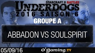 Abbadon vs SoulSpirit - Underdogs 2016 Saison 6 - Groupe A