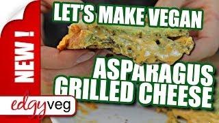 Vegan Grilled Cheese w Asparagus | Edgy Veg