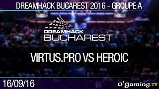 Groupe A - Virtus.Pro vs Heroic - Dreamhack Bucarest