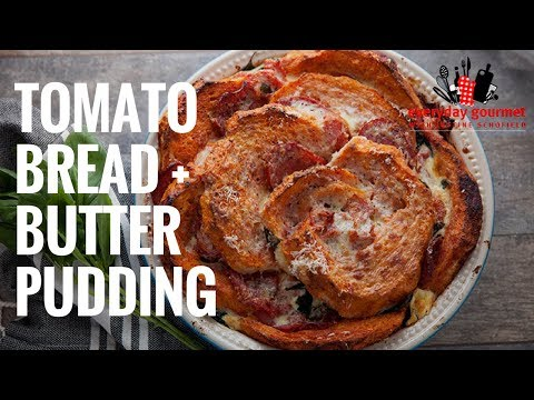 Sunny Queen Tomato Bread and Butter Pudding | Everyday Gourmet S6 EP48