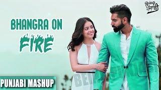 Bhangra on Fire Punjabi Mashup 2017 | Latest Punjabi Songs 2017 | Non Stop Bhangra Remix Songs 2017