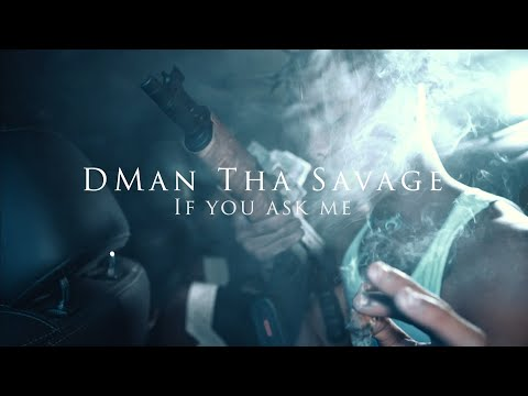 DMan Tha Savage - If You Ask Me [Official music Video] 4K