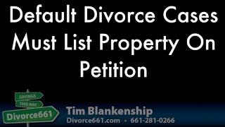 Default California Divorce Cases Must List Property On Petition.
